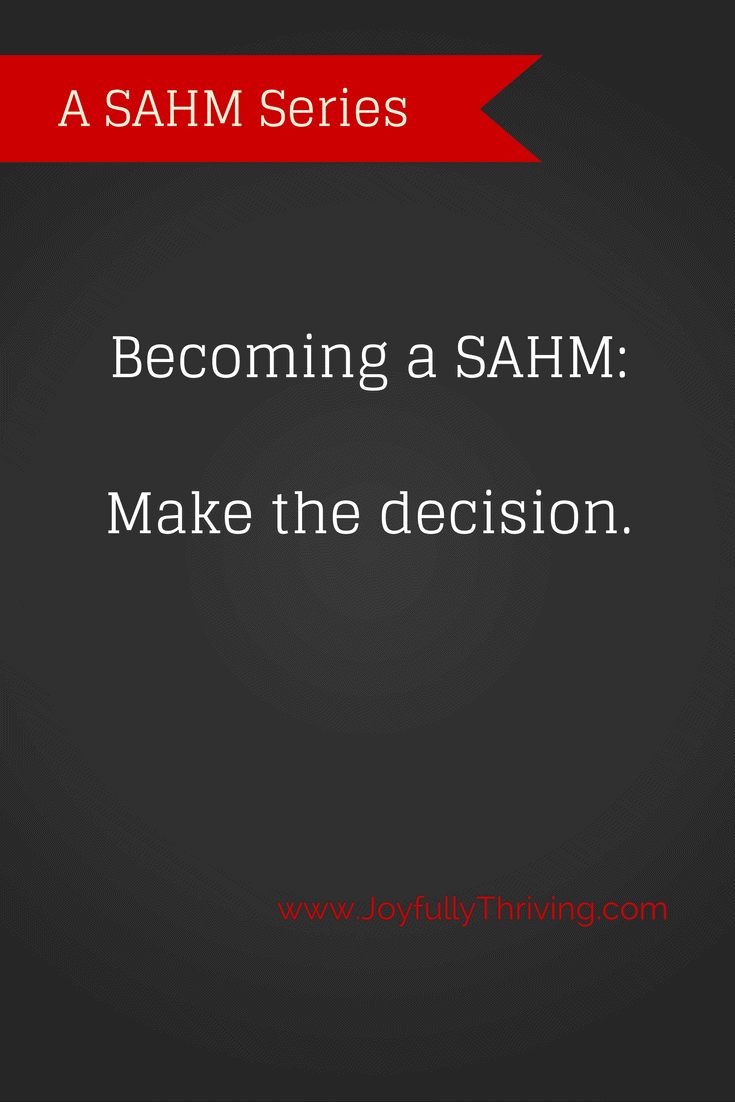 Becoming a SAHM: Make the decision.