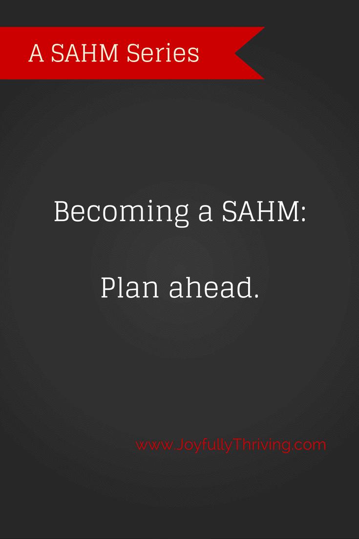 Becoming a SAHM: Plan ahead.