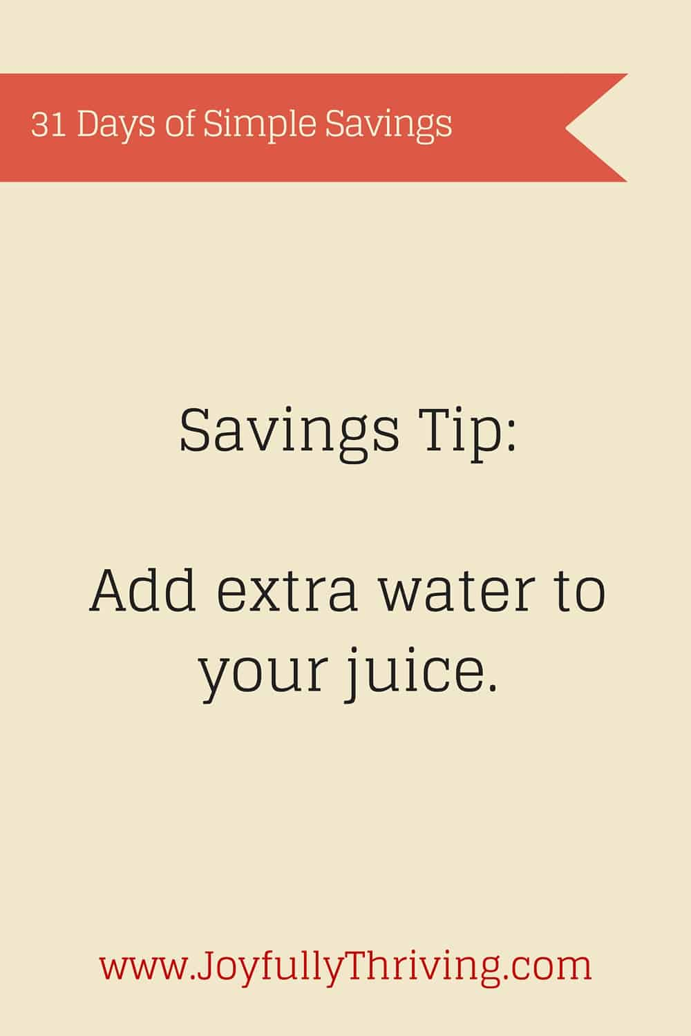 Simple Savings: Add extra water to your juice.