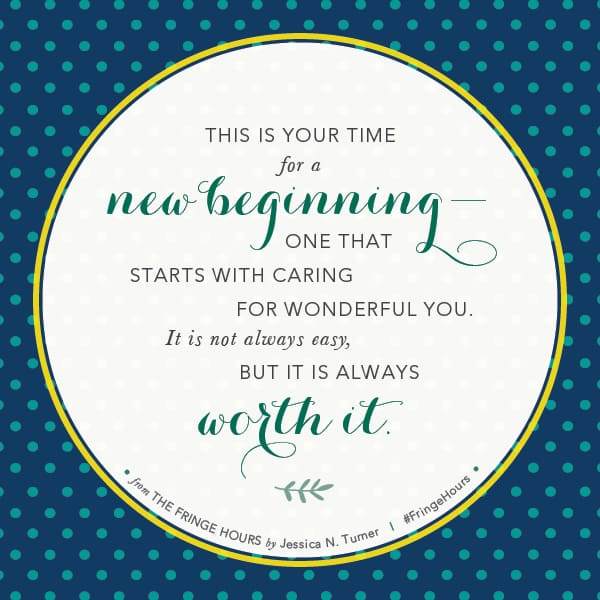 This is Your Time for a New Beginning. Jessica Turner. The Fringe Hours