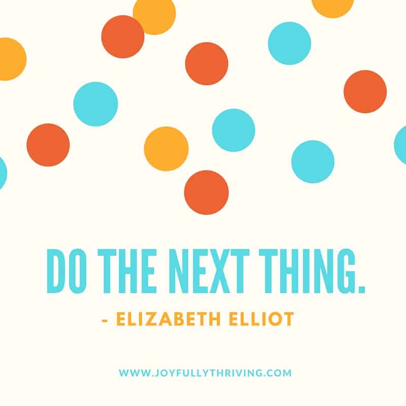 What a great Quote. Do the next thing. Wise words by Elizabeth Elliot!